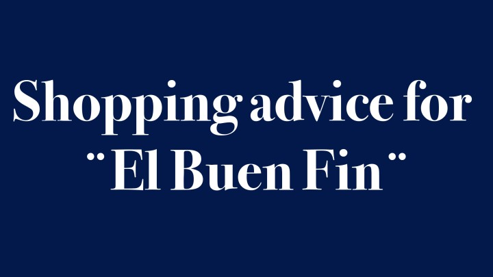"""Shopping advice for """"El BuenFin"""""""