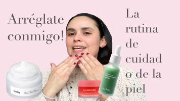 From POST: GRWM Skin care routine in Youtube (Spanish)